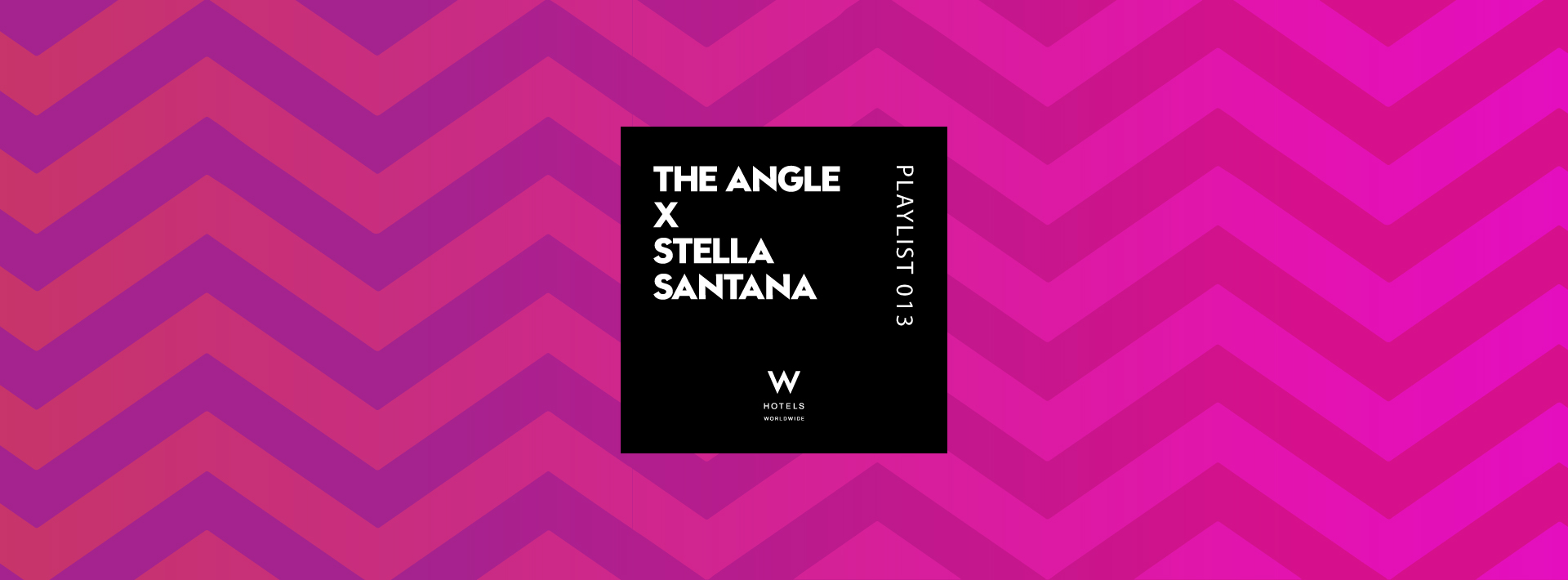 Playlist - W Hotels / The Angle - Life with a W Slant